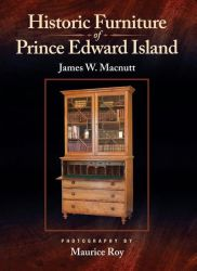 Thumbnail of book cover of Historic Furniture of Prince Edward Island by James W. Macnutt with photography by Maurice Roy